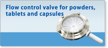 Flow control valve for powders,  tablets and capsules